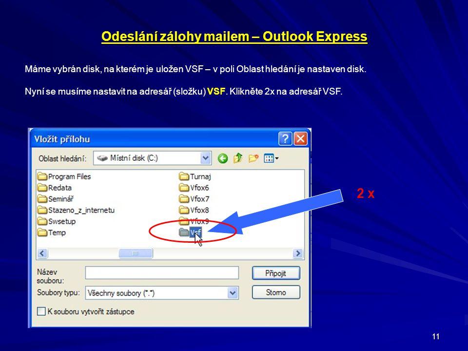 11 Odeslání zálohy mailem – Outlook Express Máme vybrán disk, na kterém je uložen VSF – v poli Oblast hledání je nastaven disk. Nyní se musíme nastavi