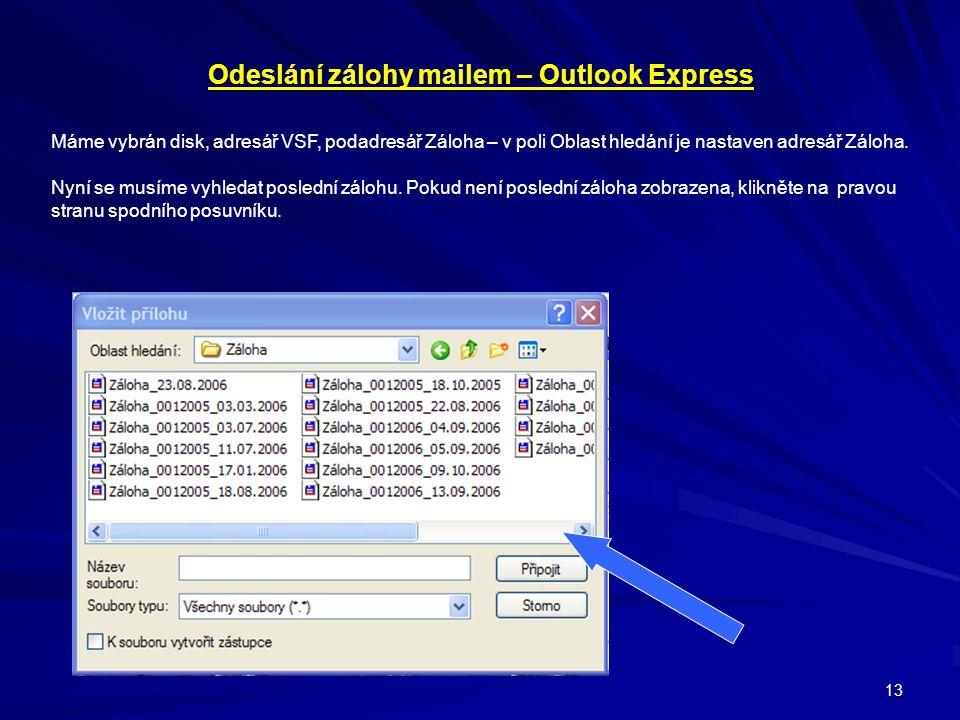 13 Odeslání zálohy mailem – Outlook Express Máme vybrán disk, adresář VSF, podadresář Záloha – v poli Oblast hledání je nastaven adresář Záloha. Nyní