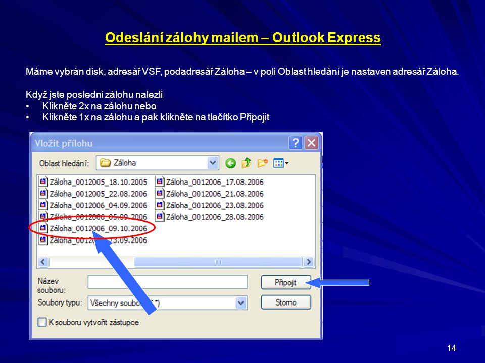 14 Odeslání zálohy mailem – Outlook Express Máme vybrán disk, adresář VSF, podadresář Záloha – v poli Oblast hledání je nastaven adresář Záloha. Když