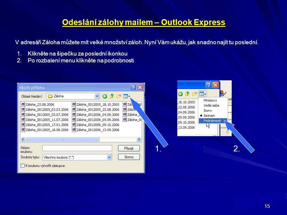 15 Odeslání zálohy mailem – Outlook Express V adresáři Záloha můžete mít velké množství záloh. Nyní Vám ukážu, jak snadno najít tu poslední. 1.Kliknět