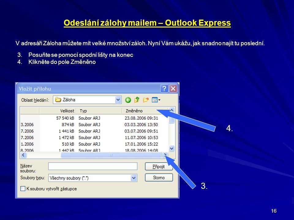 16 Odeslání zálohy mailem – Outlook Express V adresáři Záloha můžete mít velké množství záloh. Nyní Vám ukážu, jak snadno najít tu poslední. 3.Posuňte