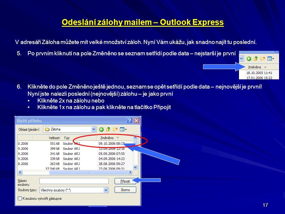 17 Odeslání zálohy mailem – Outlook Express V adresáři Záloha můžete mít velké množství záloh. Nyní Vám ukážu, jak snadno najít tu poslední. 5.Po prvn