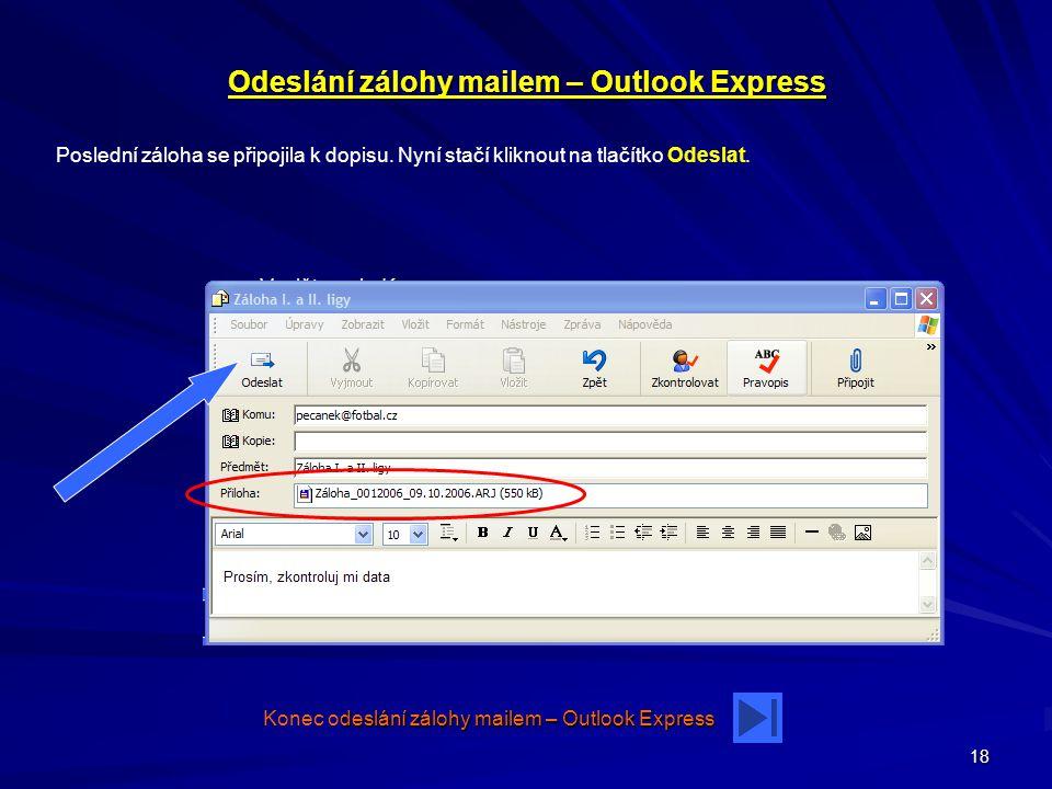 18 Odeslání zálohy mailem – Outlook Express Poslední záloha se připojila k dopisu. Nyní stačí kliknout na tlačítko Odeslat. deslání zálohy mailem – Ou