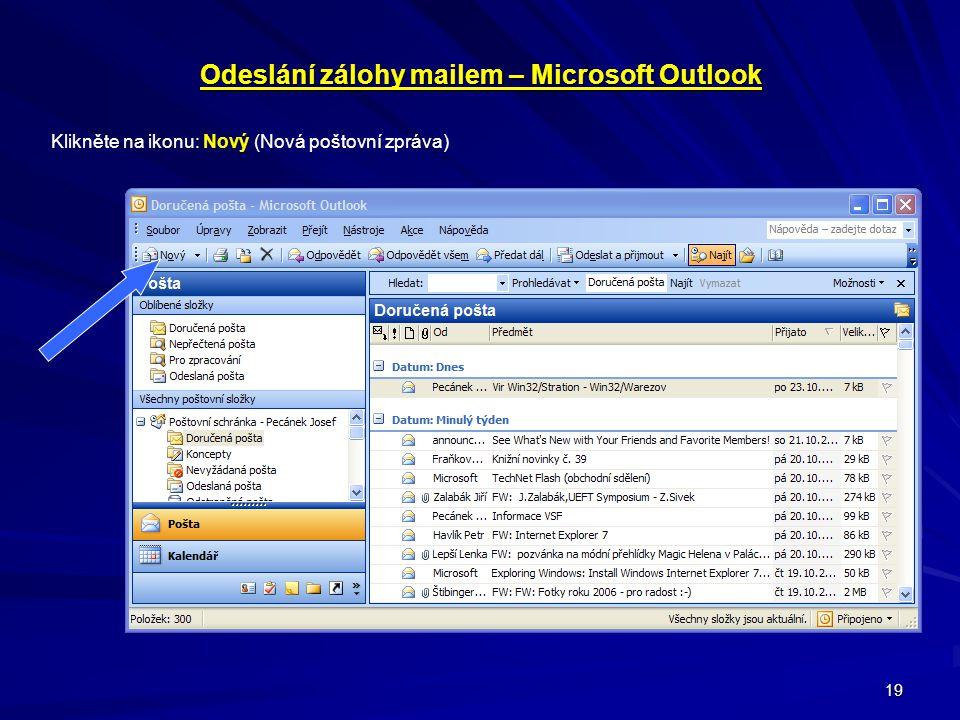 19 Odeslání zálohy mailem – Microsoft Outlook Klikněte na ikonu: Nový (Nová poštovní zpráva)