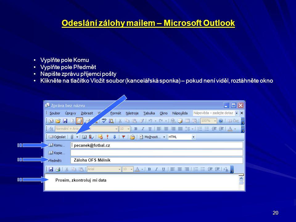 20 Odeslání zálohy mailem – Microsoft Outlook • Vyplňte pole Komu • Vyplňte pole Předmět • Napište zprávu příjemci pošty • Klikněte na tlačítko Vložit
