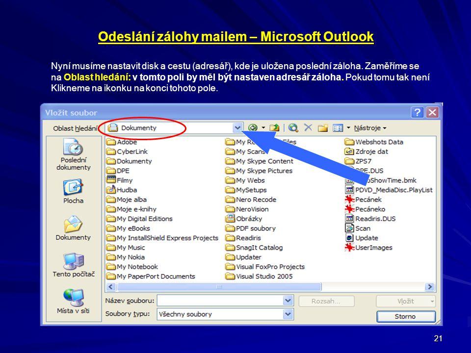 21 Odeslání zálohy mailem – Microsoft Outlook Nyní musíme nastavit disk a cestu (adresář), kde je uložena poslední záloha. Zaměříme se na Oblast hledá