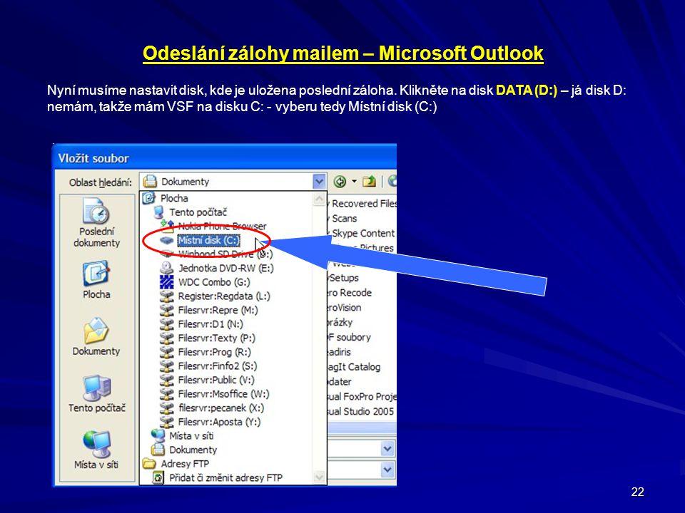 22 Odeslání zálohy mailem – Microsoft Outlook Nyní musíme nastavit disk, kde je uložena poslední záloha. Klikněte na disk DATA (D:) – já disk D: nemám