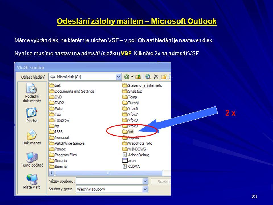23 Odeslání zálohy mailem – Microsoft Outlook Máme vybrán disk, na kterém je uložen VSF – v poli Oblast hledání je nastaven disk. Nyní se musíme nasta