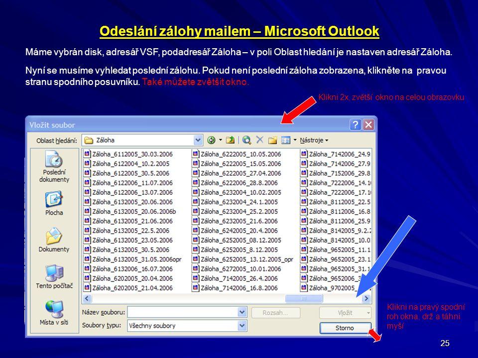 25 Odeslání zálohy mailem – Microsoft Outlook Máme vybrán disk, adresář VSF, podadresář Záloha – v poli Oblast hledání je nastaven adresář Záloha. Nyn