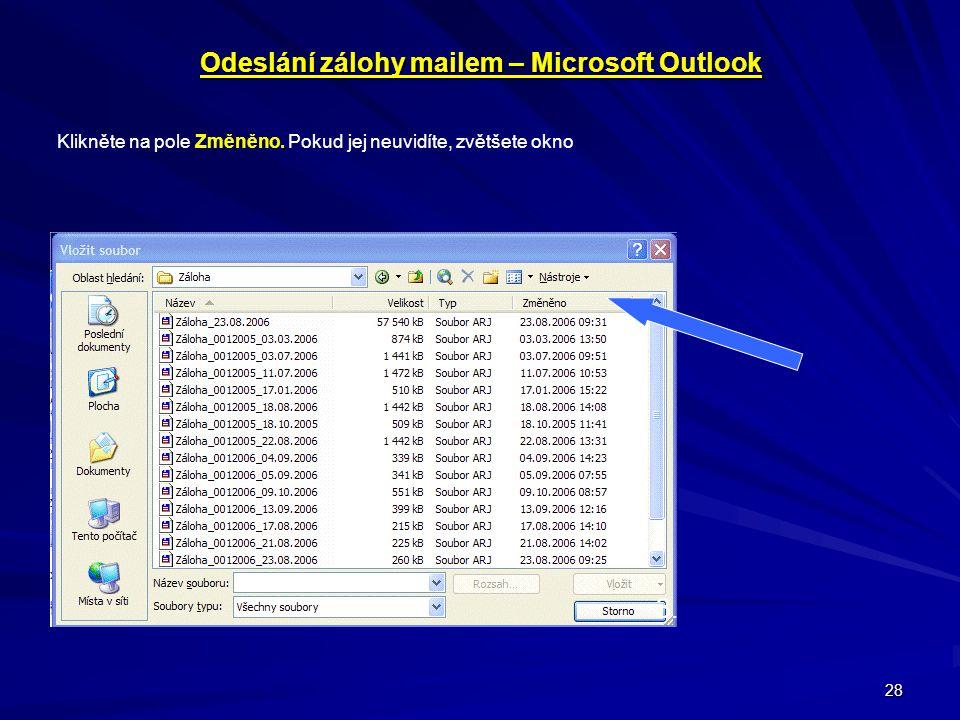 28 3. Odeslání zálohy mailem – Microsoft Outlook Klikněte na pole Změněno. Pokud jej neuvidíte, zvětšete okno