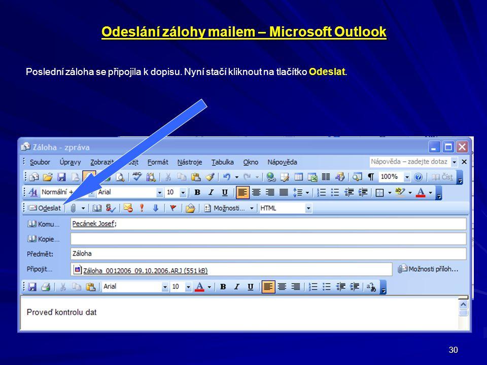 30 Odeslání zálohy mailem – Microsoft Outlook Poslední záloha se připojila k dopisu. Nyní stačí kliknout na tlačítko Odeslat.