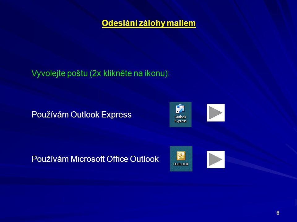 6 Odeslání zálohy mailem Vyvolejte poštu (2x klikněte na ikonu): Používám Outlook Express Používám Microsoft Office Outlook