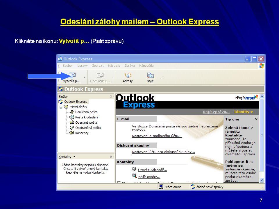 7 Odeslání zálohy mailem – Outlook Express Klikněte na ikonu: Vytvořit p… (Psát zprávu)