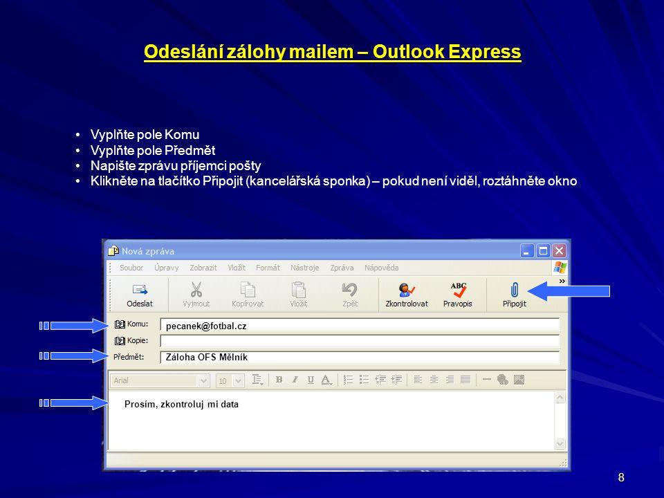 8 Odeslání zálohy mailem – Outlook Express • Vyplňte pole Komu • Vyplňte pole Předmět • Napište zprávu příjemci pošty • Klikněte na tlačítko Připojit