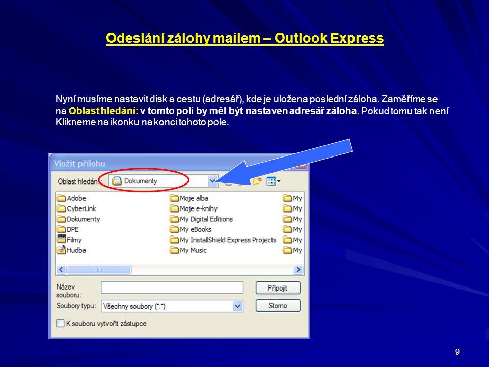 9 Odeslání zálohy mailem – Outlook Express Nyní musíme nastavit disk a cestu (adresář), kde je uložena poslední záloha. Zaměříme se na Oblast hledání: