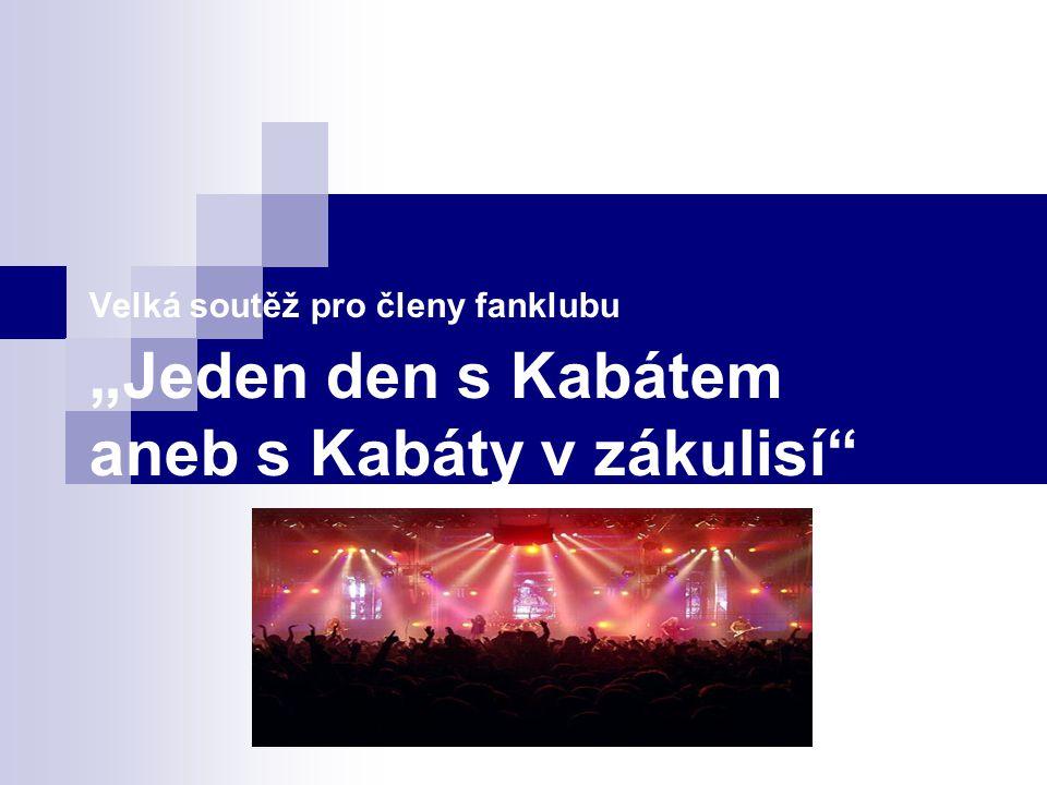 """Velká soutěž pro členy fanklubu """" Jeden den s Kabátem aneb s Kabáty v zákulisí"""