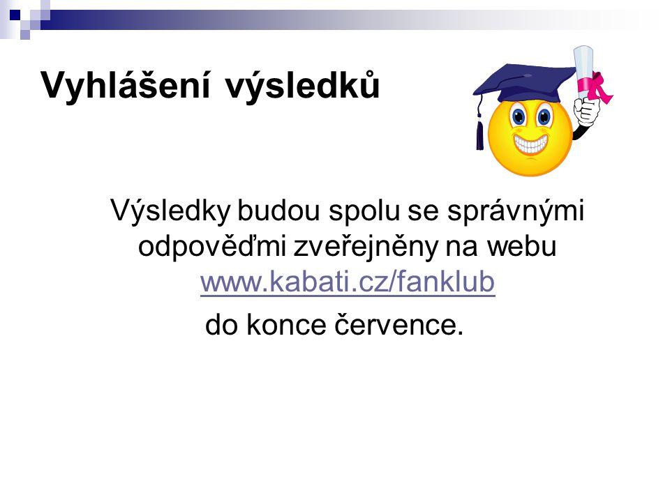 Vyhlášení výsledků Výsledky budou spolu se správnými odpověďmi zveřejněny na webu www.kabati.cz/fanklub www.kabati.cz/fanklub do konce července.