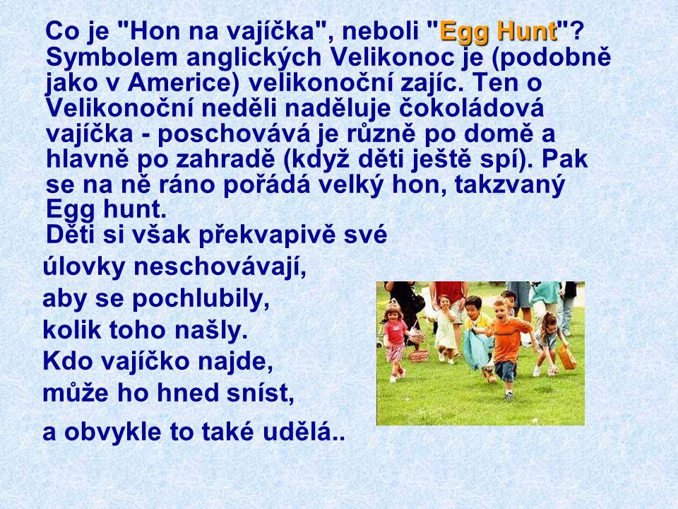 V rodinách se slaví a koná se vajíčková bitva, která spočívá v rozbití vajíčka o svého protivníka.