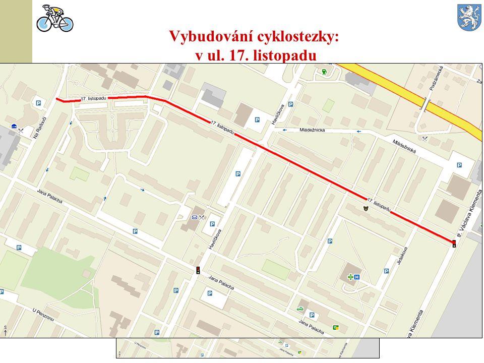 Vybudování cyklostezky: v ul. 17. listopadu  Úsek celé ulice 17.listopadu od tř. V. Klementa po ul. Na Radouči – propojení páteřních cyklostezek vede