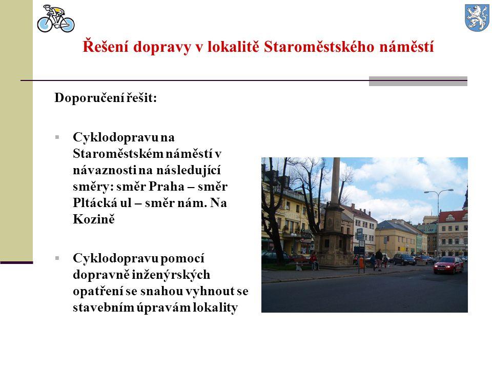 Řešení dopravy v lokalitě Staroměstského náměstí Doporučení řešit:  Cyklodopravu na Staroměstském náměstí v návaznosti na následující směry: směr Pra