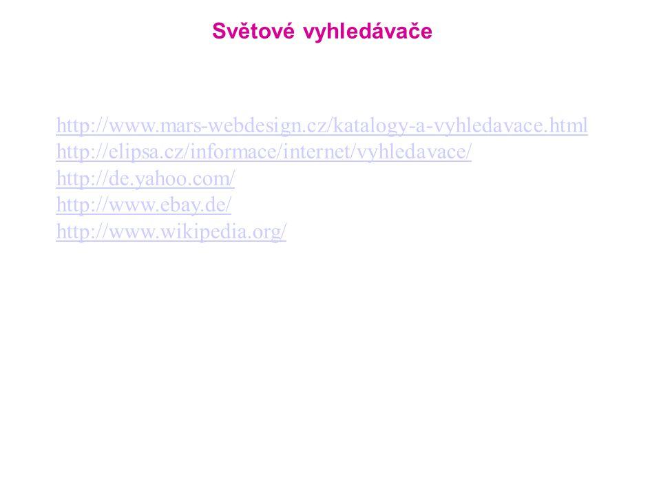 Světové vyhledávače http://www.mars-webdesign.cz/katalogy-a-vyhledavace.html http://elipsa.cz/informace/internet/vyhledavace/ http://de.yahoo.com/ http://www.ebay.de/ http://www.wikipedia.org/