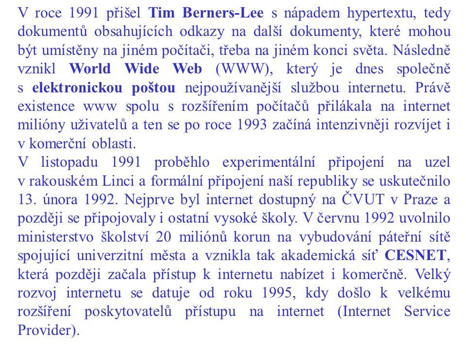 V roce 1991 přišel Tim Berners-Lee s nápadem hypertextu, tedy dokumentů obsahujících odkazy na další dokumenty, které mohou být umístěny na jiném počítači, třeba na jiném konci světa.