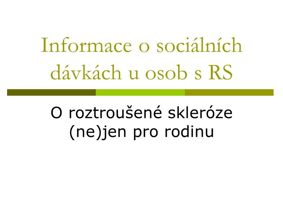 Informace o sociálních dávkách u osob s RS O roztroušené skleróze (ne)jen pro rodinu