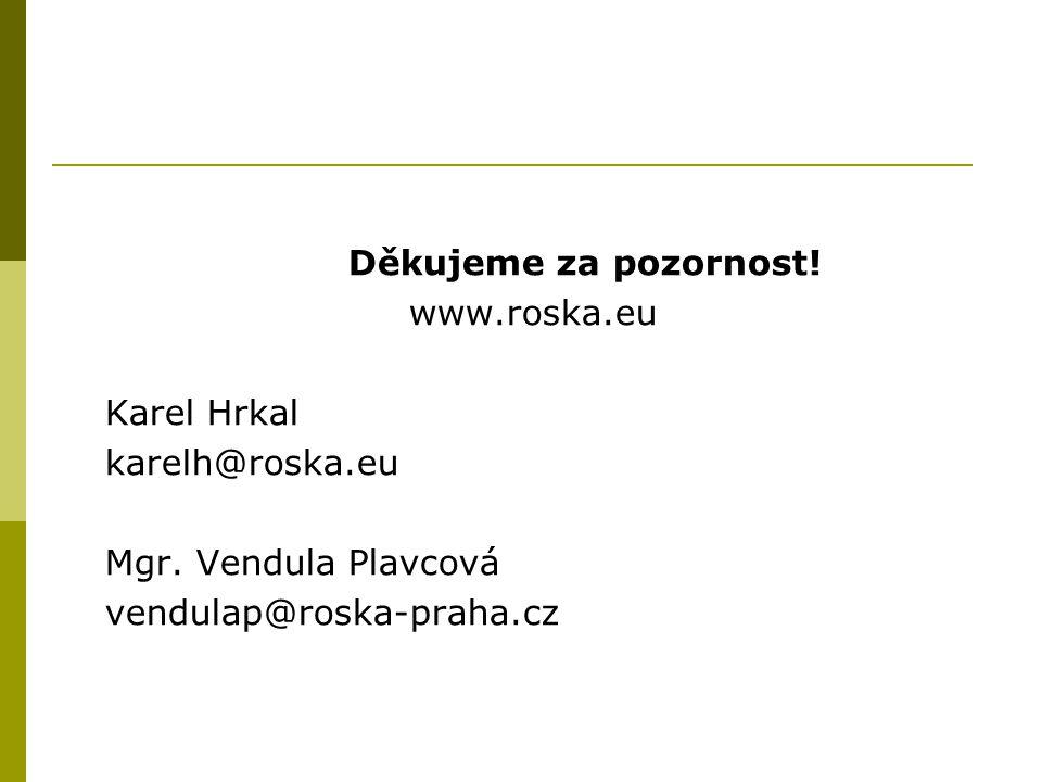 Děkujeme za pozornost! www.roska.eu Karel Hrkal karelh@roska.eu Mgr. Vendula Plavcová vendulap@roska-praha.cz