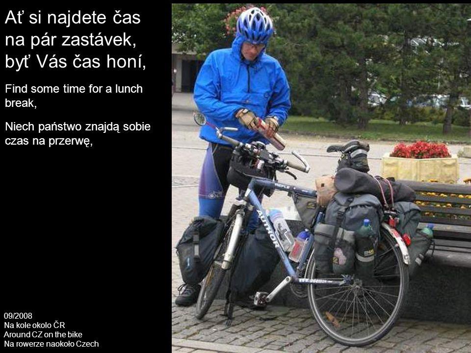 Ať si najdete čas na pár zastávek, byť Vás čas honí, Find some time for a lunch break, Niech państwo znajdą sobie czas na przerwę, 09/2008 Na kole okolo ČR Around CZ on the bike Na rowerze naokoło Czech