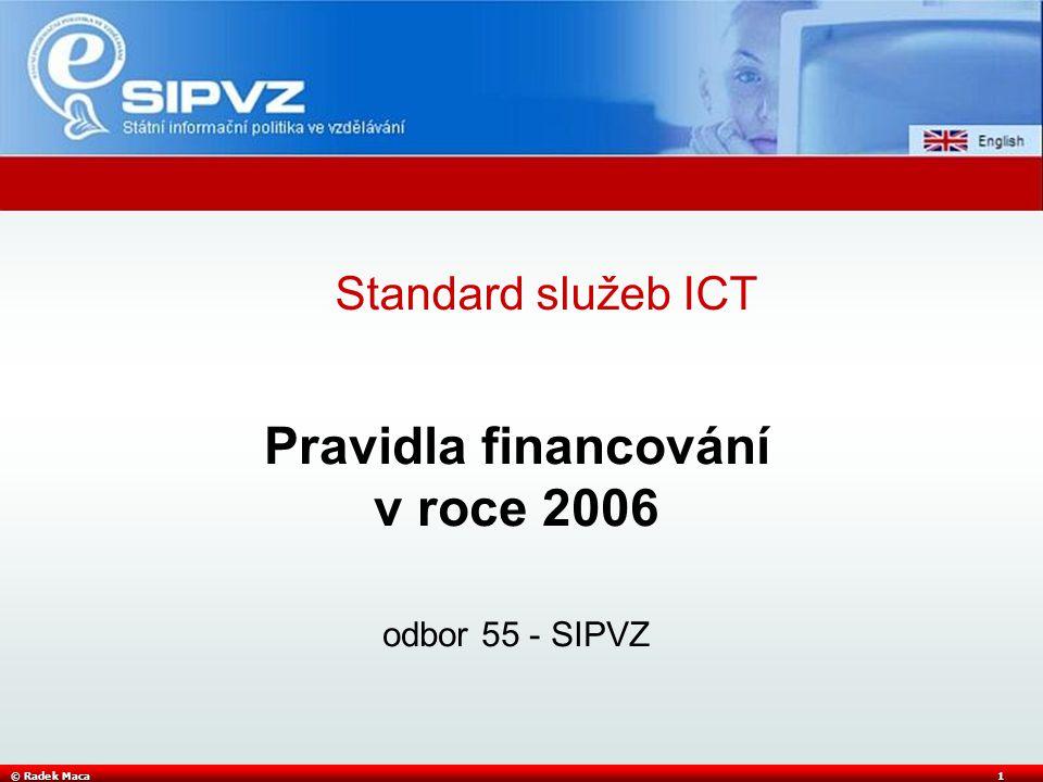 © Radek Maca1 Pravidla financování v roce 2006 odbor 55 - SIPVZ Standard služeb ICT
