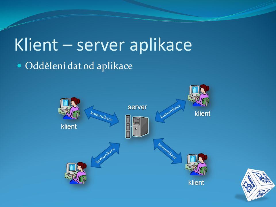 Klient – server aplikace  Oddělení dat od aplikace komunikace server klient klient klient