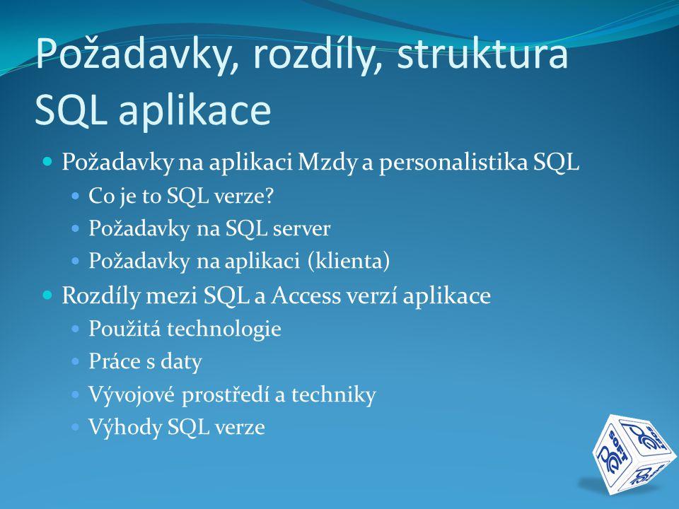 Požadavky, rozdíly, struktura SQL aplikace  Požadavky na aplikaci Mzdy a personalistika SQL  Co je to SQL verze?  Požadavky na SQL server  Požadav