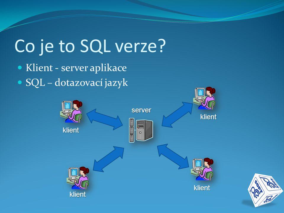 Co je to SQL verze?  Klient - server aplikace  SQL – dotazovací jazyk server klient klient klient klient