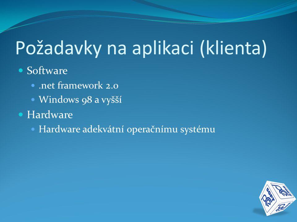 Požadavky na aplikaci (klienta)  Software .net framework 2.0  Windows 98 a vyšší  Hardware  Hardware adekvátní operačnímu systému
