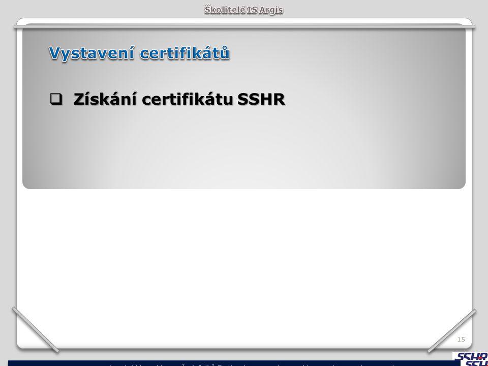 15  Získání certifikátu SSHR Správa státních hmotných rezerv ČR, ústředí: Šeříková 616/1, 150 85 Praha 5 – Smíchov, e-mail: posta@sshr.cz, www.sshr.c
