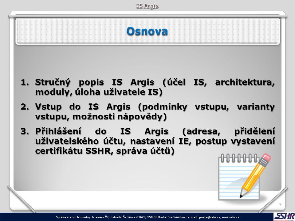 33 1.Stručný popis IS Argis (účel IS, architektura, moduly, úloha uživatele IS) 2.Vstup do IS Argis (podmínky vstupu, varianty vstupu, možnosti nápově