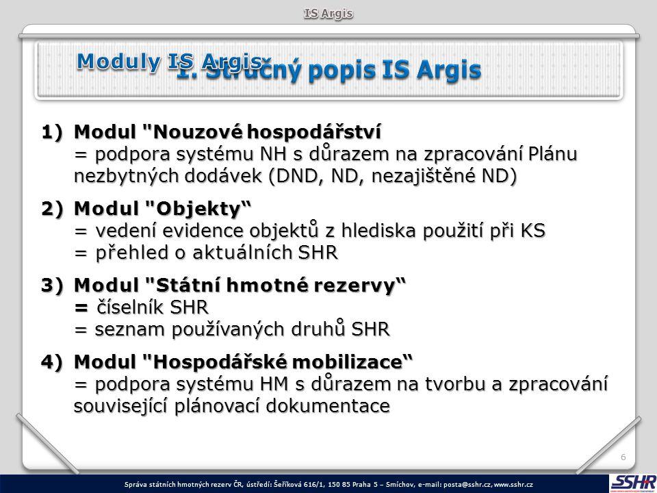 Server SSHR 77 IS Argis NH Objekty SHR MR Argis je realizován jako centrální systém s modulární strukturou, kde nad společnou servisní částí (správa číselníků a registrů, nástroje pro práci s mapovými podklady, komunikační subsystém se správou účtů a práv) jsou vytvářeny moduly jednotlivých aplikací.