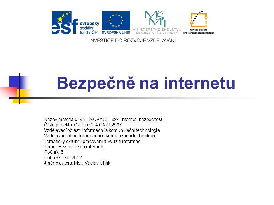 Bezpečně na internetu Název materiálu: VY_INOVACE_xxx_internet_bezpecnost Číslo projektu: CZ.1.07/1.4.00/21.2997 Vzdělávací oblast: Informační a komun