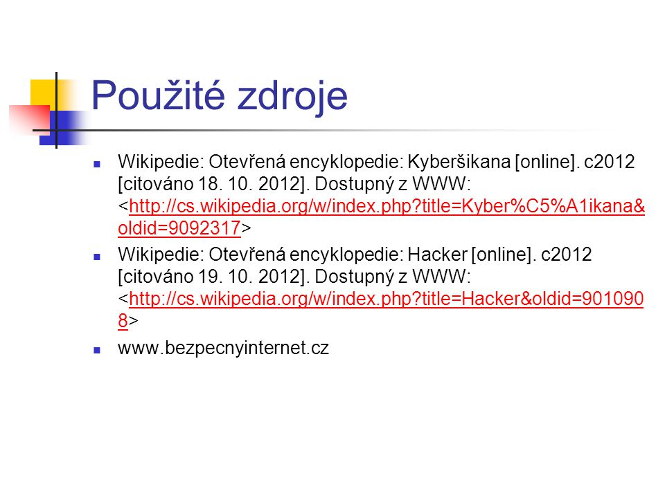 Použité zdroje  Wikipedie: Otevřená encyklopedie: Kyberšikana [online]. c2012 [citováno 18. 10. 2012]. Dostupný z WWW: http://cs.wikipedia.org/w/inde