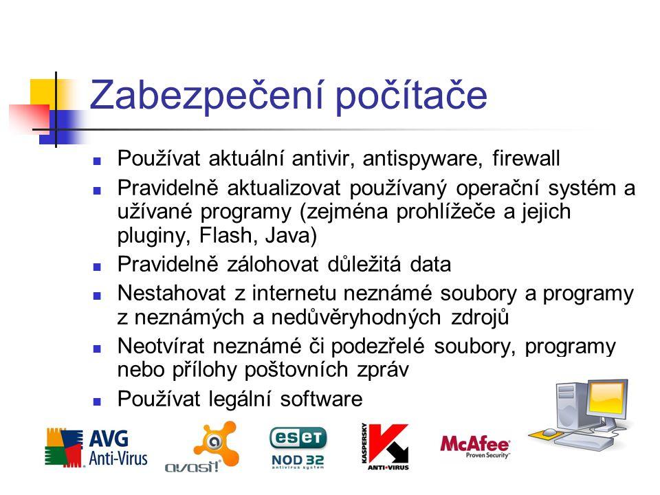 Zabezpečení počítače  Používat aktuální antivir, antispyware, firewall  Pravidelně aktualizovat používaný operační systém a užívané programy (zejmén