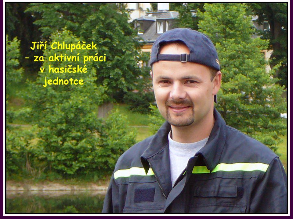 Jiří Chlupáček – za aktivní práci v hasičské jednotce