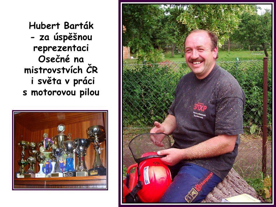 Hubert Barták - za úspěšnou reprezentaci Osečné na mistrovstvích ČR i světa v práci s motorovou pilou