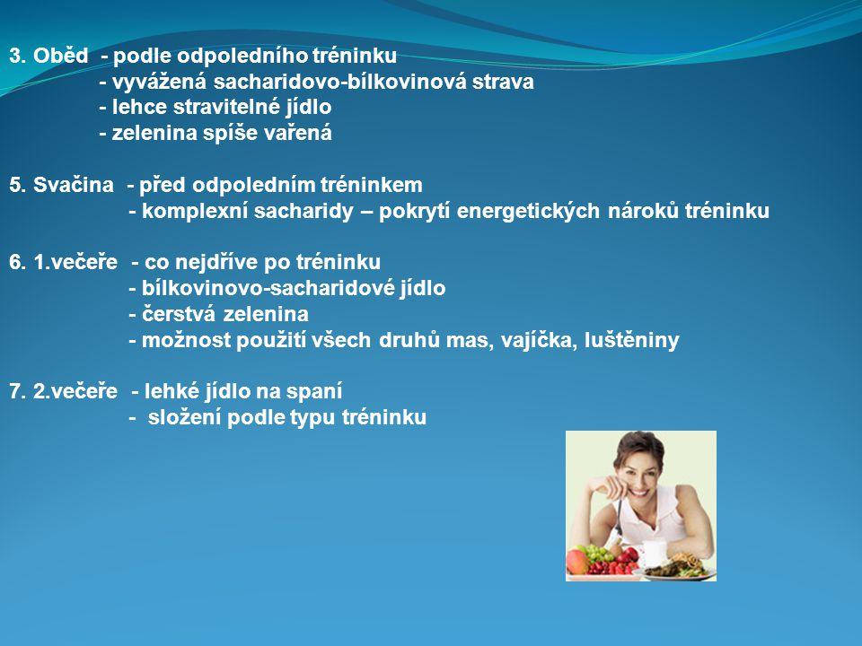 3. Oběd - podle odpoledního tréninku - vyvážená sacharidovo-bílkovinová strava - lehce stravitelné jídlo - zelenina spíše vařená 5. Svačina - před odp