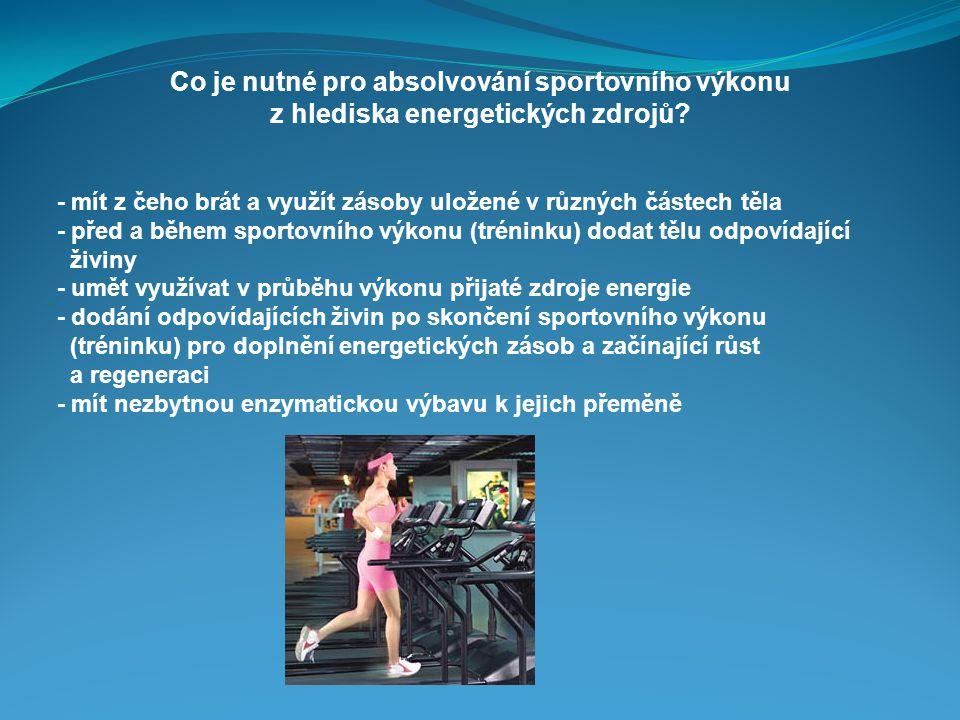 Co je nutné pro absolvování sportovního výkonu z hlediska energetických zdrojů? - mít z čeho brát a využít zásoby uložené v různých částech těla - pře