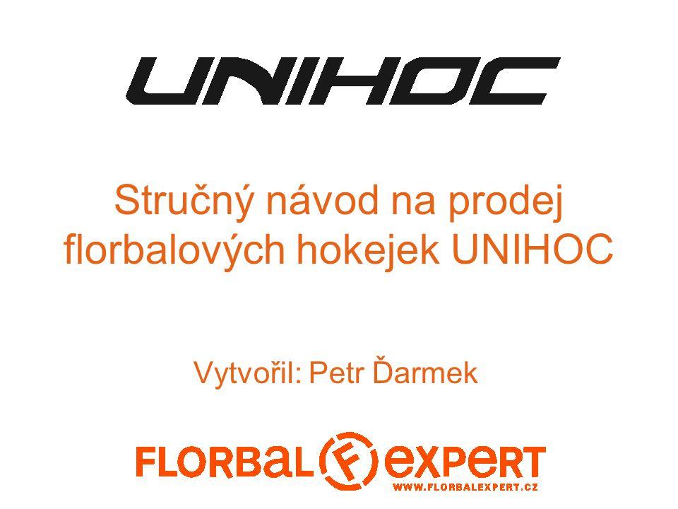 Stručný návod na prodej florbalových hokejek UNIHOC Vytvořil: Petr Ďarmek