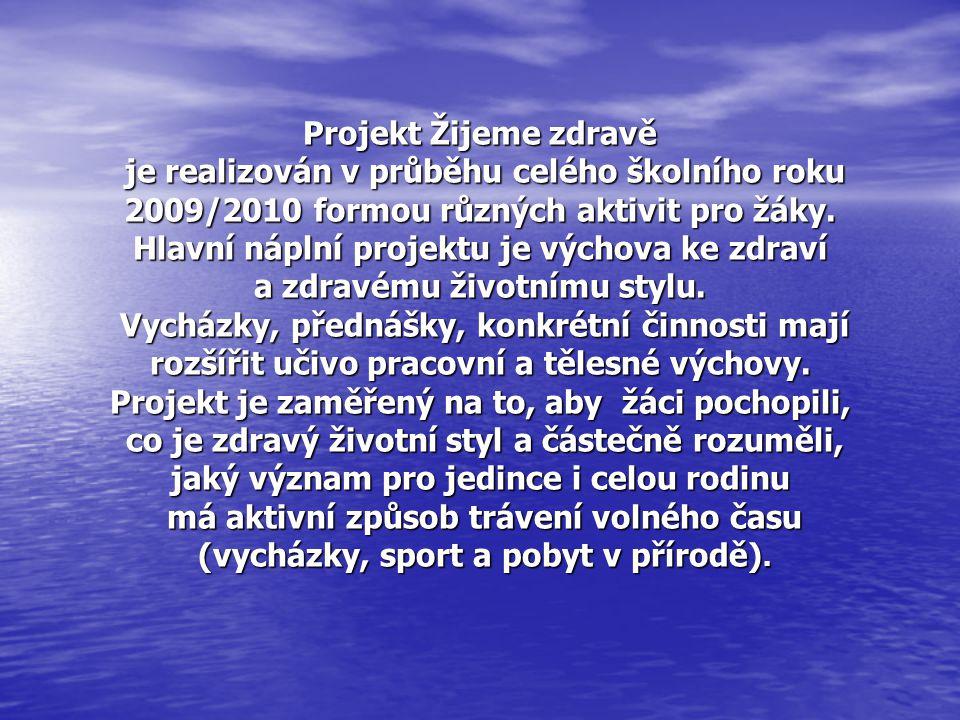 Projekt Žijeme zdravě je realizován v průběhu celého školního roku 2009/2010 formou různých aktivit pro žáky. Hlavní náplní projektu je výchova ke zdr
