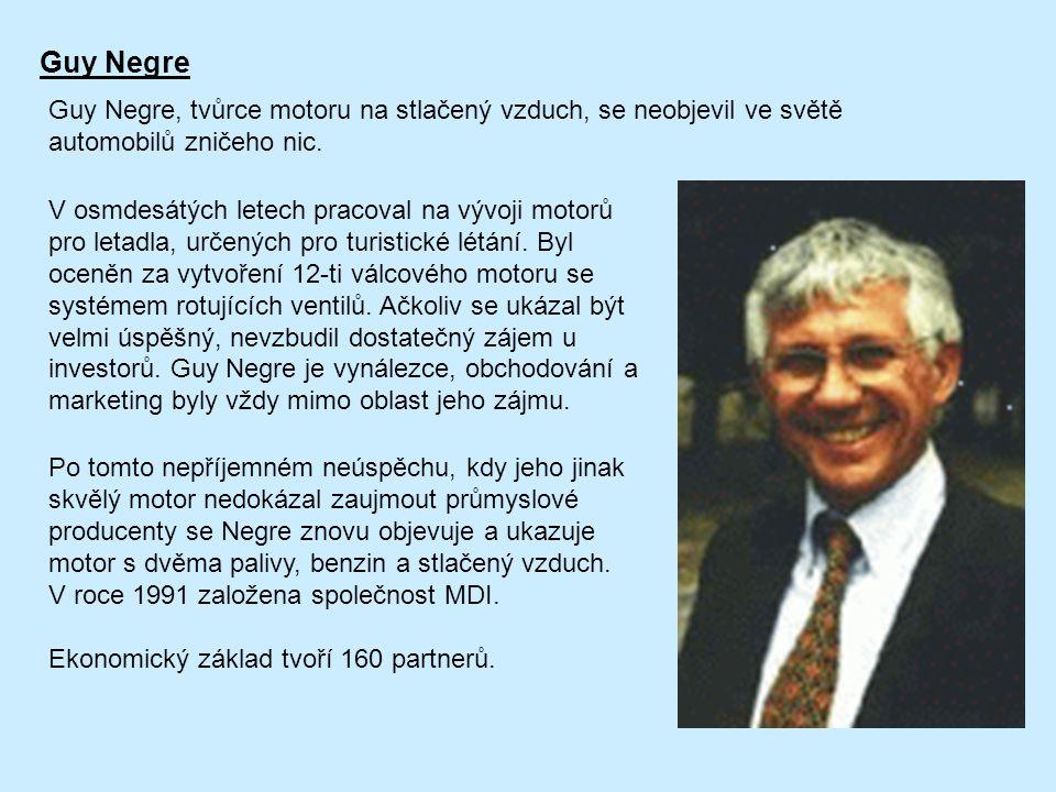 Guy Negre Guy Negre, tvůrce motoru na stlačený vzduch, se neobjevil ve světě automobilů zničeho nic. V osmdesátých letech pracoval na vývoji motorů pr