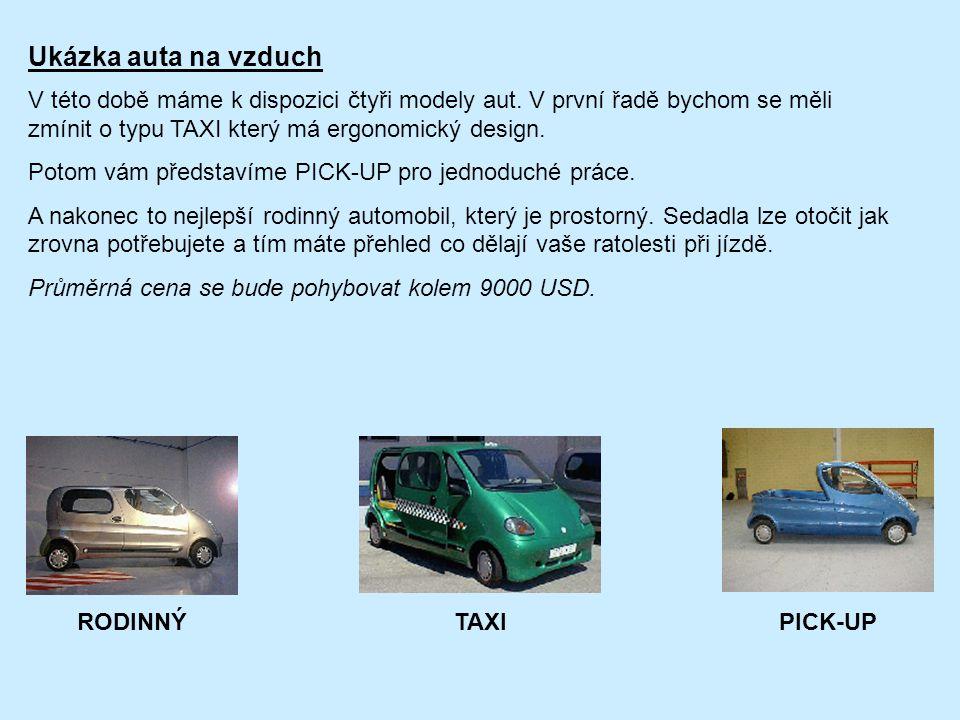 Ukázka auta na vzduch V této době máme k dispozici čtyři modely aut. V první řadě bychom se měli zmínit o typu TAXI který má ergonomický design. Potom
