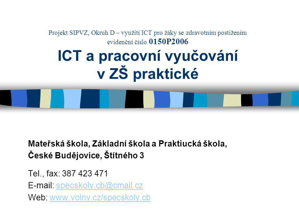 Hlavní cíl projektu Cílem projektu je vytvořit podmínky pro využití ICT ve výuce pracovního vyučování.