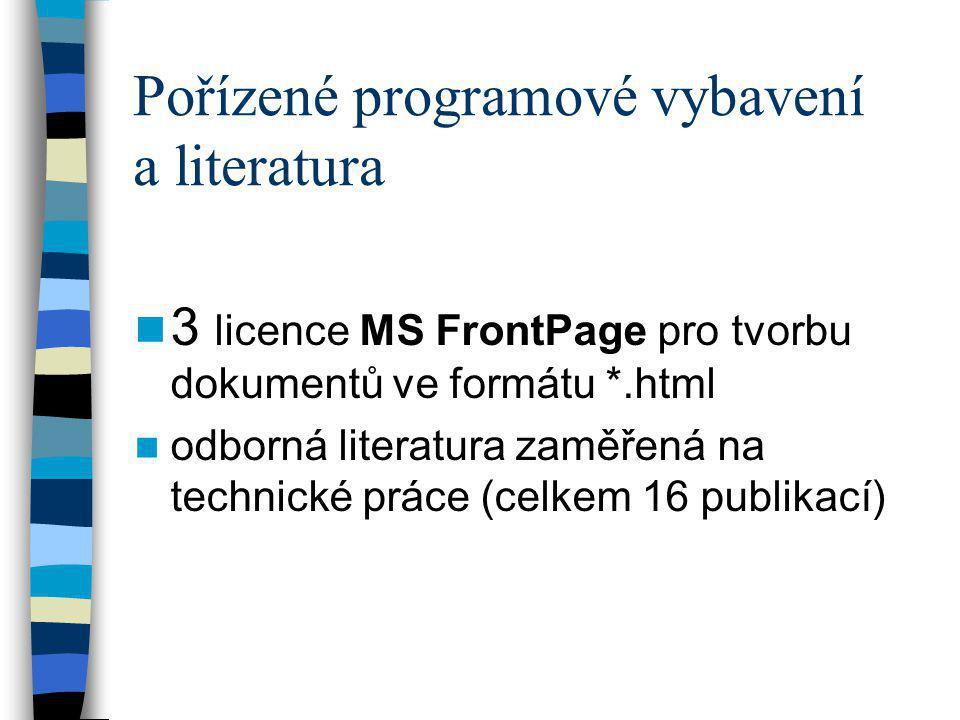 Pořízené programové vybavení a literatura  3 licence MS FrontPage pro tvorbu dokumentů ve formátu *.html  odborná literatura zaměřená na technické p